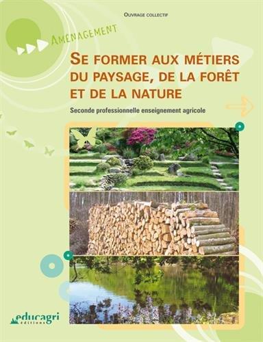 Se former aux métiers du paysages de la forêt et de la nature : Seconde professionnelle enseignement agricole