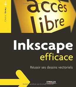 Inkscape efficace : Réussir ses dessins vectoriels par [Gémy, Cédric]