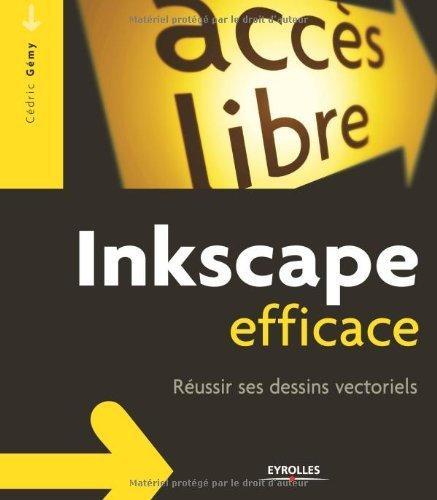 Inkscape efficace : Réussir ses dessins vectoriels