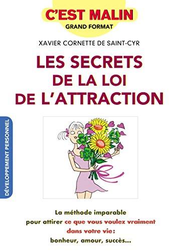 Les secrets de la loi de l'attraction, c'est malin : La méthode imparable pour attirer ce que vous voulez vraiment dans votre vie : bonheur, amour, succès... par Xavier Cornette de Saint Cyr
