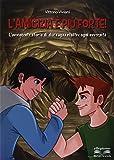 L'amicizia è più forte! L'avvincente storia di due ragazzi oltre ogni avversità. Per la Scuola media