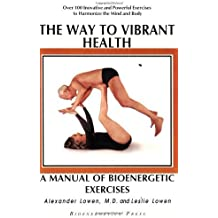 The Way to Vibrant Health by Alexander Lowen (2003-01-01)