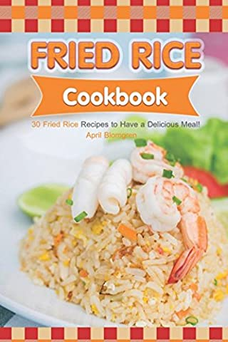 Fried Rice Cookbook: 30 Fried Rice Recipes to Have a Delicious Meal!