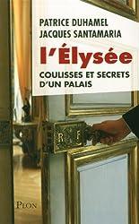 L'Élysée, coulisses et secrets d'un palais