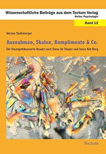 Ausnahmen, Skalen, Komplimente & Co.: Der lösungsfokussierte Ansatz nach Steve de Shazer und Insoo Kim Berg (Wissenschaftliche Beiträge aus dem Tectum Verlag)