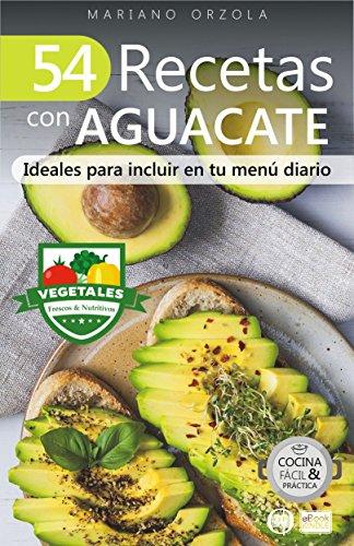 54 RECETAS CON AGUACATE: Ideales para incluir en tu menú diario (Colección Cocina Fácil & Práctica  nº 111) por Mariano Orzola