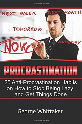 procrastination-25-anti-procrastination-habits-on-how-to-stop-being-lazy-and-get-things-done-volume-