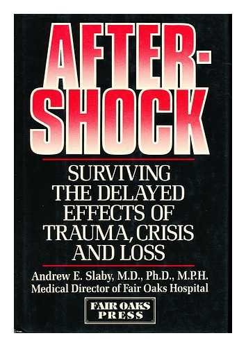 Aftershock: Surviving the Delayed Effects of Trauma, Crisis and Loss
