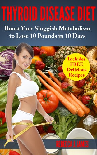 Thyroid Disease Diet: Boost Your Sluggish Metabolism to Lose 10 Pounds in 10 Days (Health and Weight Loss) (English Edition)