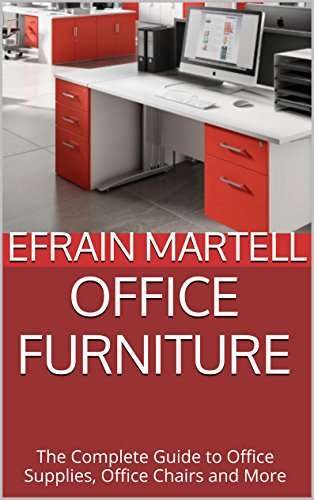 Office Furniture: The Complete Guide to Office Supplies, Office Chairs and More (English Edition)