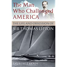 The Man Who Challenged America: The Life and Obsession of Sir Thomas Lipton