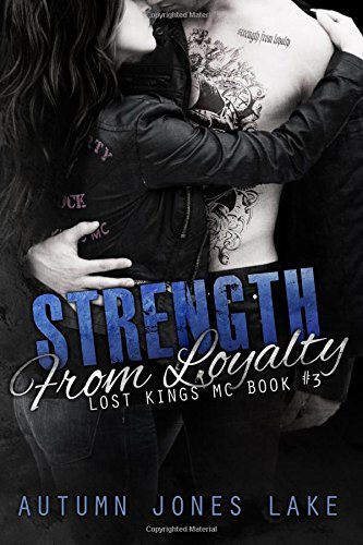 Strength From Loyalty (Lost Kings MC #3): Volume 3 by Autumn Jones Lake (17-Mar-2015) Paperback