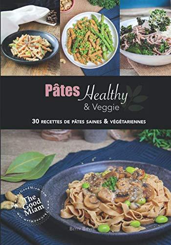 Pâtes Healthy et Veggie: 30 recettes de pâtes, saines et végétariennes par  Betty Bièvre