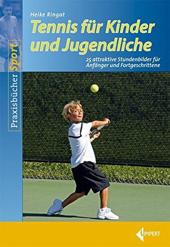 Tennis für Kinder und Jugendliche: 25 attraktive Stundenbilder für Anfänger und Fortgeschrittene