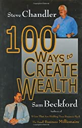100 Ways to Create Wealth by Steve Chandler (2007-06-21)