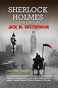 Sherlock Holmes a la caza de Jack El Destripador par  Arquímedes  González