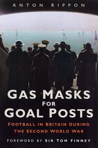 Price comparison product image Gas Masks for Goal Posts: Football in Britain During the Second World War