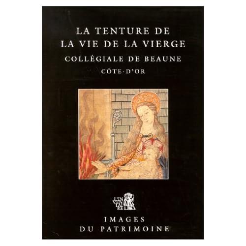 La Tenture de la vie de la Vierge : Collégiale de Beaune, Côte-d'Or