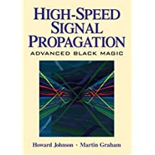 High Speed Signal Propagation: Advanced Black Magic (Prentice Hall Modern Semiconductor Design)