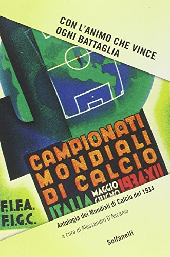 Con l'animo che vince ogni battaglia. Antologia dei mondiali di calcio del 1934 (Studi & documenti)