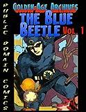 Blue Beetle Archives: Volume 1 (Public Domain Comics Archives)