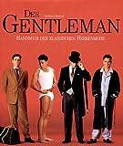 Der Gentleman. Handbuch der klassischen Herrenmode - BERNHARD. ROETZEL