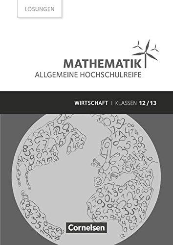 Mathematik - Allgemeine Hochschulreife - Wirtschaft: Klasse 12/13 - Lösungen zum Schülerbuch