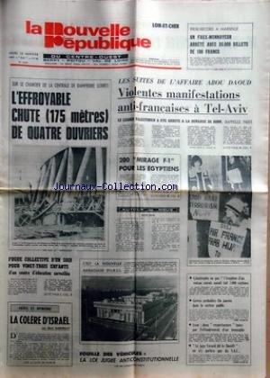 NOUVELLE REPUBLIQUE (LA) [No 9818] du 13/01/1977 - LA CHUTE DE 4 OUVRIERS SUR LE CHANTIER DE LA CENTRALE DE DAMPIERRE -200 MIRAGE F-1 POUR LES EGYPTIENS -FUGUE COLLECTIVE D'UN SOIR POUR 23 ENFANTS D'UN CENTRE D'EDUCATION SURVEILLEE -LA COLERE D'ISRAEL PAR DABERNAT -TRIBUNAL DE PARIS - LE JUGE FAYARD DIT LE SHERIFF -LES CONFLITS SOCIAUX -LES SUITES DE L'AFFAIRE ABOU DAOUD / VIOLENTES MANIFESTATIONS ANTI-FRANCAISE A TEL-AVIV