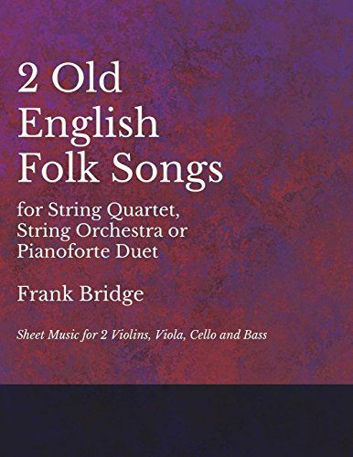 2 Old English Songs for String Quartet, String Orchestra or Pianoforte Duet - Sheet Music for 2 Violins, Viola, Cello and Bass (English Edition)
