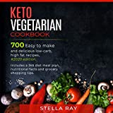Keto Vegetarian Cookbook: 700 Easy to Make and Delicious Low-Carb, High Fat Recipes, #2020 Edition.: Includes a 365 Diet Meal Plan, Nutritional Facts and Grocery Shopping Tips