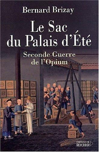Le Sac du Palais d'Eté : L'expédition anglo-française de Chine en 1860 (troisième guerre de l'opium) par Bernard Brizay