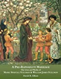 A Pre-Raphaelite Marriage: The Lives and Works of Marie Spartali Stillman and William James Stillman