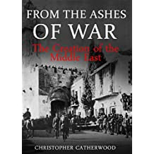From the Ashes of War: The Creation of the Middle East