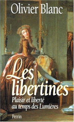 LES LIBERTINES. : Plaisir et liberté au temps des Lumières par Olivier Blanc