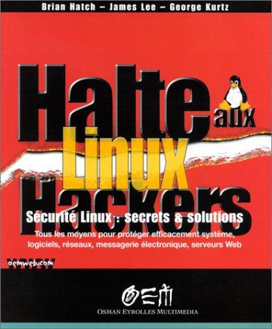 Halte aux Hackers Linux Sécurité Linux par Brian Hatch, James Lee