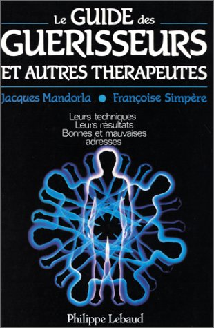 GUIDE DES GUERISSEURS ET AUTRES THERAPEUTES par Françoise Simpère, Jacques Mandorla