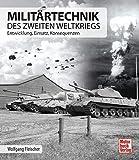 Militärtechnik des Zweiten Weltkrieges: Entwicklung, Einsatz, Konsequenzen