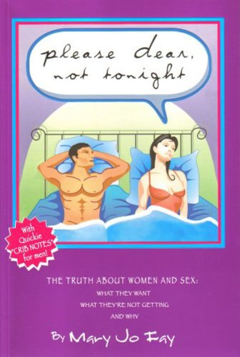 Please Dear, Not Tonight: The Truth About Women and Sex: What They Want, What They're Not Getting, and Why