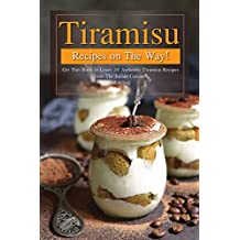 Tiramisu Recipes on The Way!: Get This Book to Learn 30 Authentic Tiramisu Recipes from The Italian Cuisine! (English Edition)