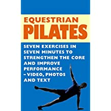 Equestrian Pilates - 7 Exercises in 7 Minutes to Strengthen the Core and Improve Performance - Video, Photos & Text (English Edition)
