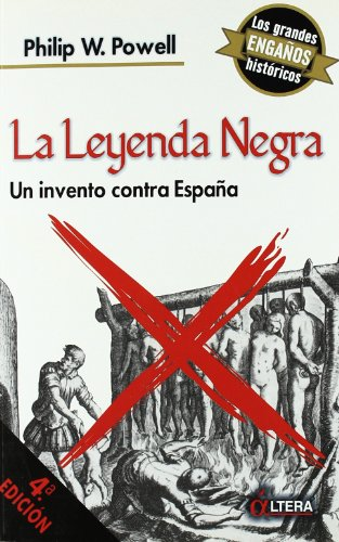 Descargar Libro Leyenda Negra, La Un Invento Contra España de Philip Powell