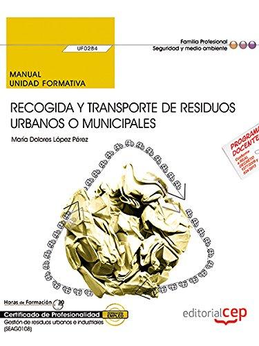 Manual. Recogida y transporte de residuos urbanos o municipales (UF0284). Certificados de profesionalidad. Gestión de residuos urbanos e industriales (SEAG0108) por María Dolores López Pérez