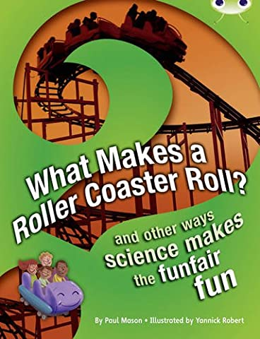 BC NF Red (KS2) A/5C What Makes a Rollercoaster Roll?: NF Red (KS2) A/5c: And Other Ways Science Makes the Funfair Fun (BUG