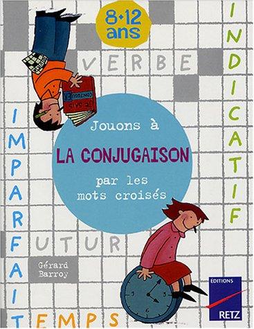 Jouons à la conjugaison par les mots croisés : 8-12 ans