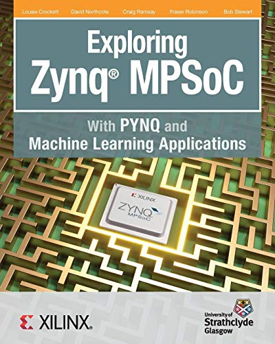 Exploring Zynq MPSoC: With PYNQ and Machine Learning Applications