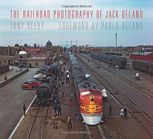 The Railroad Photography of Jack Delano (Railroads Past and Present)