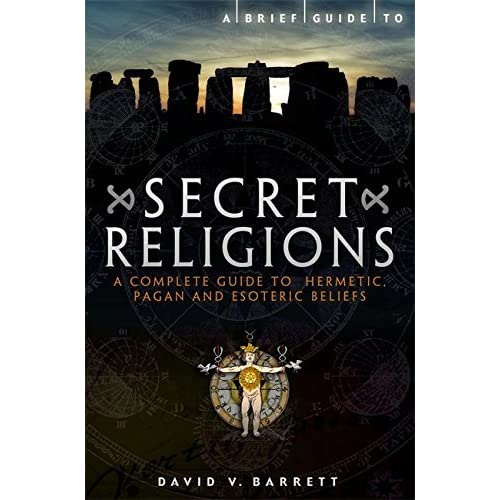 Brief Guide to Secret Religions: A Complete Guide to Hermetic, Pagan and Esoteric Beliefs (Brief Histories) by David V. Barrett (2011-05-01)
