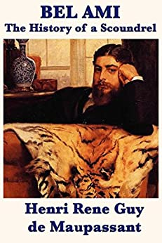 Bel Ami: The History of a Scoundrel by [Guy de Maupassant,  Henri Rene]