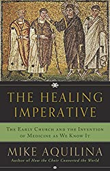 The Healing Imperative: The Early Church and the Invention of Medicine as We Know It (English Edition)