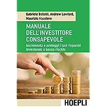 Manuale dell'investitore consapevole: Incrementa e proteggi i tuoi risparmi investendo a basso rischio